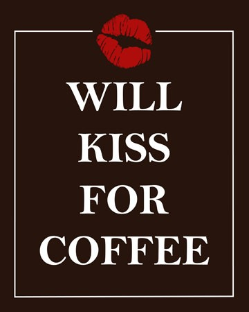 Will kiss the person who brings my cup first thing in the morning. ;-)